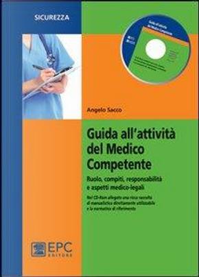 Guida all'attività del medico competente. Ruolo, compiti, responsabilità e aspetti medico-legali by Angelo Sacco