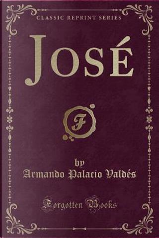 José (Classic Reprint) by Armando Palacio Valdés