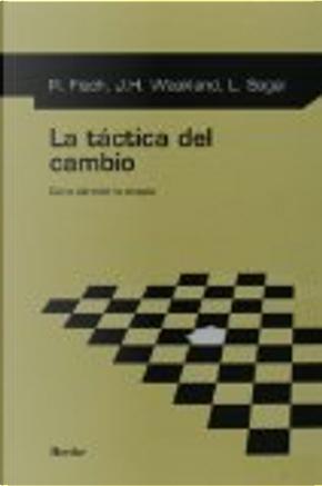 La Táctica del cambio by John H. Weakland, Lynn Segal, Richard Fisch