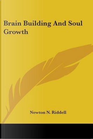 Brain Building and Soul Growth by Newton N. Riddell