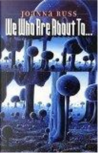 We Who Are About To... by Joanna/ Delany, Joanna Russ, Russ, Samuel R. (INT), Samuel R. Delany
