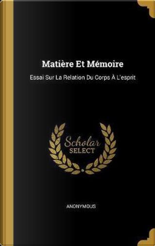 Matière Et Mémoire by ANONYMOUS