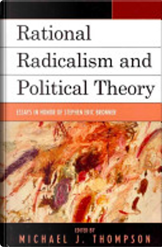 Rational radicalism and political theory by Michael Thompson