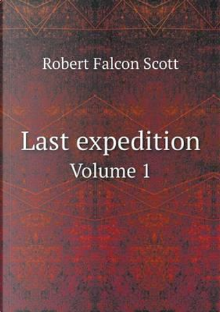 Last Expedition Volume 1 by Robert Falcon Scott
