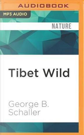 Tibet Wild by George B. Schaller
