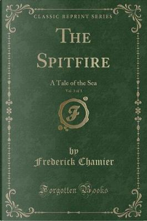The Spitfire, Vol. 3 of 3 by Frederick Chamier