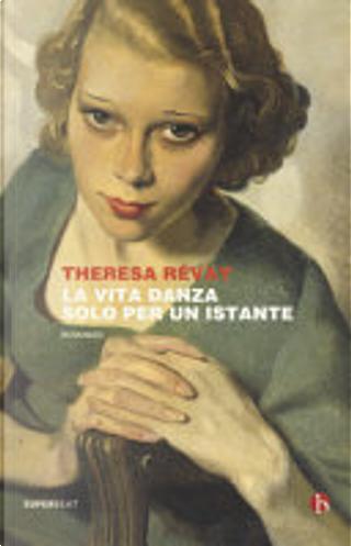 La vita danza solo per un istante by Thérésa Révay