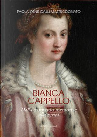 Bianca Cappello by Paola Irene Galli Mastrodonato