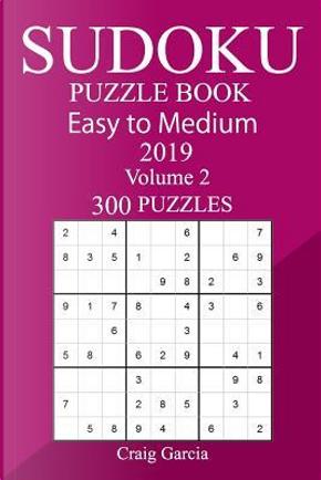 300 Easy to Medium Sudoku Puzzle Book 2019 by Craig Garcia