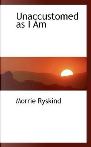 Unaccustomed as I Am by Morrie Ryskind