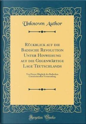 Rückblick Auf Die Badische Revolution Unter Hinweisung Auf Die Gegenwärtige Lage Teutschlands by Author Unknown