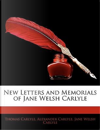 New Letters and Memorials of Jane Welsh Carlyle by Thomas Carlyle