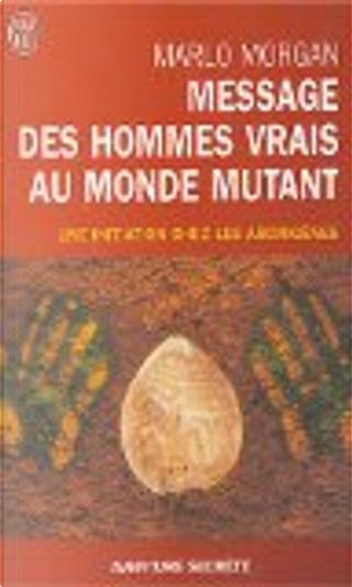 Message des hommes vrais au monde mutant by Marlo Morgan
