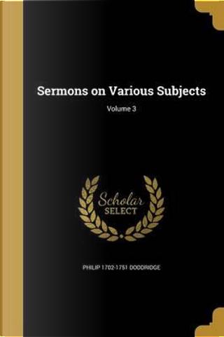 SERMONS ON VARIOUS SUBJECTS V0 by Philip 1702-1751 Doddridge