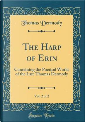 The Harp of Erin, Vol. 2 of 2 by Thomas Dermody
