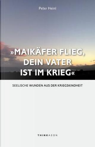 """""""Maikäfer flieg, dein Vater ist im Krieg ..."""" by Peter Heinl"""