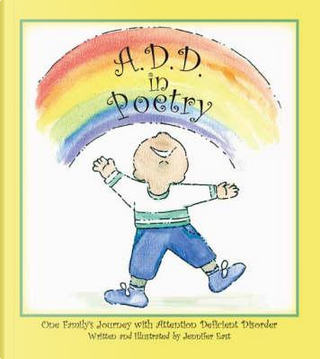A.D.D. In Poetry, One Family's Journey With Attention Deficit Disorder by Jennifer East