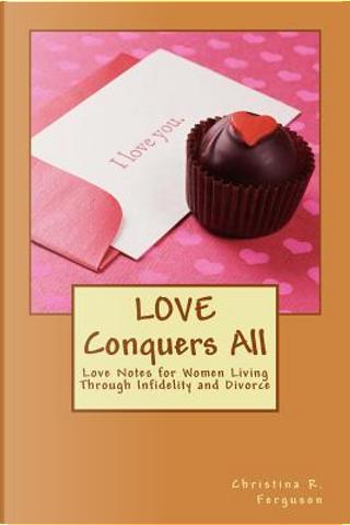 Love Conquers All by Christina R. Ferguson