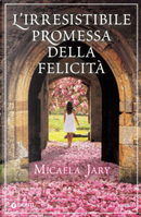 L'irresistibile promessa della felicità by Micaela Jary