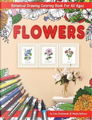 Flowers Coloring Book With Botanical Drawing by Irina Sztukowski