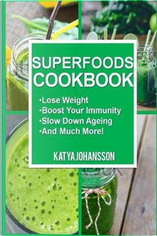 Superfoods Cookbook by Katya Johansson