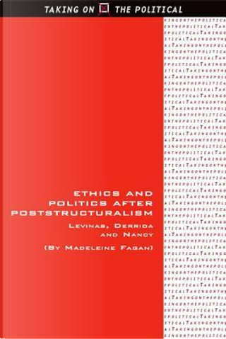 Ethics and Politics After Poststructuralism by Madeleine Fagan