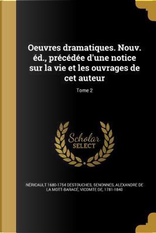 FRE-OEUVRES DRAMATIQUES NOUV E by Nericault 1680-1754 Destouches