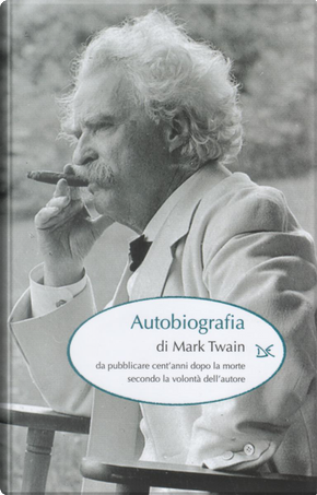 Autobiografia di Mark Twain by Mark Twain
