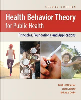 Health Behavior Theory for Public Health by Ralph J., Ph.D. Diclemente