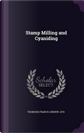 Stamp Milling and Cyaniding by Francis Andrew Thomson