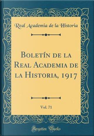 Boletín de la Real Academia de la Historia, 1917, Vol. 71 (Classic Reprint) by Real Academia De La Historia