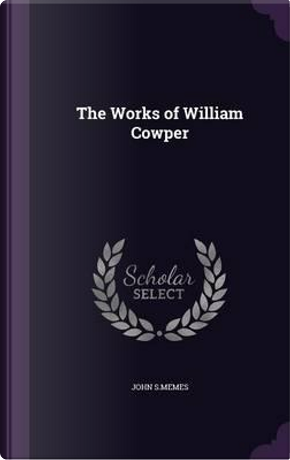 The Works of William Cowper by John S Memes