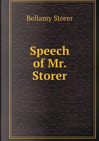 Speech of Mr. Storer by Bellamy Storer