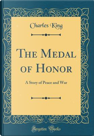 The Medal of Honor by Charles King