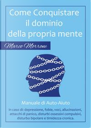 Come conquistare il dominio della propria mente by Marco Morrone