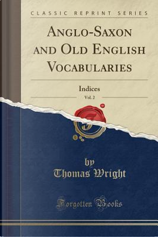 Anglo-Saxon and Old English Vocabularies, Vol. 2 by Thomas Wright