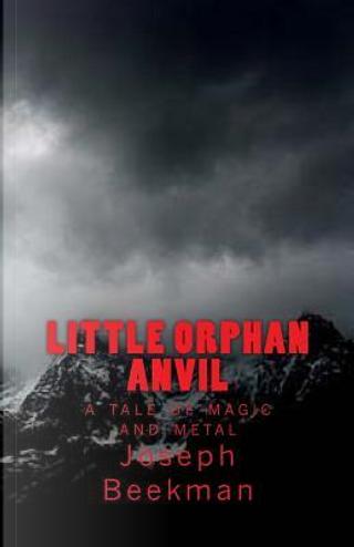 Little Orphan Anvil by Joseph Beekman