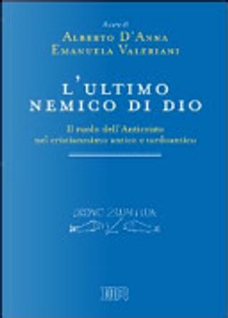 L'ultimo nemico di Dio. Il rulo dell'Anticristo nel cristianesimo antio e tardoantico by A. D'Anna