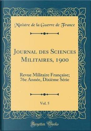 Journal des Sciences Militaires, 1900, Vol. 5 by Ministre de la Guerre de France
