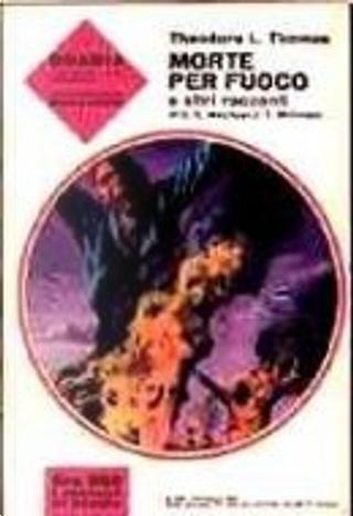 Morte per fuoco e altri racconti by C. C. MacApp, J. T. McIntosh, Theodore L. Thomas