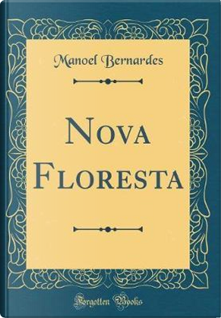 Nova Floresta (Classic Reprint) by Manoel Bernardes