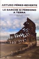 Le barche si perdono a terra by Arturo Perez-Reverte