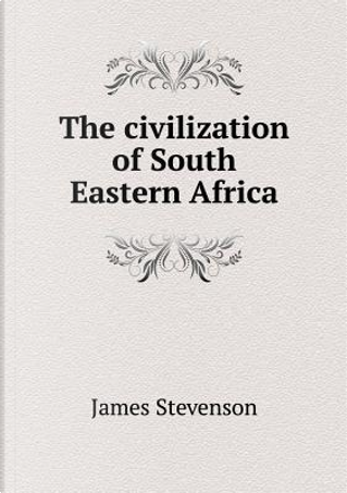 The Civilization of South Eastern Africa by James Stevenson