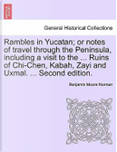 Rambles in Yucatan; or notes of travel through the Peninsula, including a visit to the ... Ruins of Chi-Chen, Kabah, Zayi and Uxmal. ... Second edition. by Benjamin Moore Norman