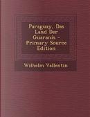 Paraguay, Das Land Der Guaranis by Wilhelm Vallentin