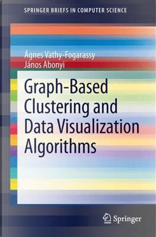 Graph-Based Clustering and Data Visualization Algorithms by Ágnes Vathy-fogarassy