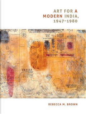 Art for A Modern India, 1947–1980 by Rebecca M. Brown