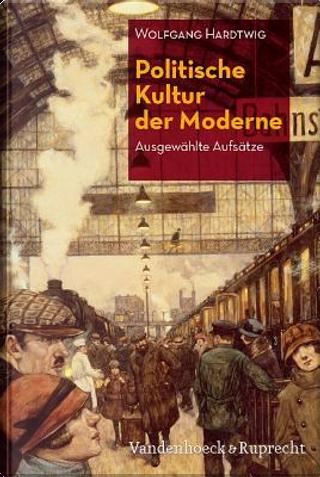Politische Kultur Der Moderne by Wolfgang Hardtwig