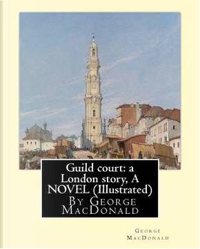 Guild Court by GEORGE MacDONALD