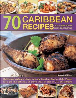 70 Caribbean Recipes by Rosamund Grant